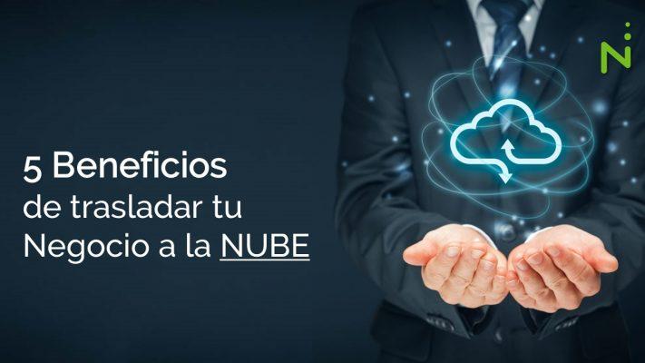 5 beneficios de trasladar tu negocio a la Nube