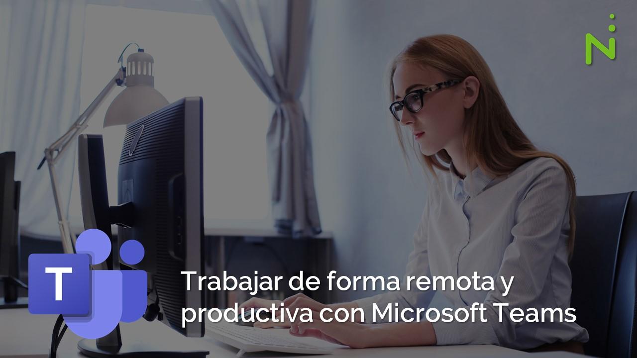 Trabajar de forma remota y productiva con Microsoft Teams